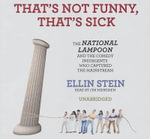 That's Not Funny, That's Sick : The National Lampoon and the Comedy Insurgents Who Captured the Mainstream - Ellin Stein