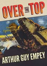 Over the Top : Frontline Fighting Stories - Arthur Guy Empey
