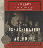 The Assassination of the Archduke : Sarajevo 1914 and the Romance That Changed the World - Sue Woolmans