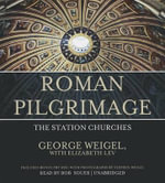 Roman Pilgrimage : The Station Churches - Senior Fellow John M Olin Chair in Religion and American Democracy George Weigel