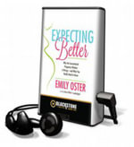 Expecting Better : How to Fight the Pregnancy Establishment with Facts - Emily Oster