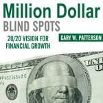 Million-Dollar Blind Spots : 20/20 Vision for Financial Growth - Gary W Patterson