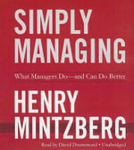 Simply Managing : What Managers Do--And Can Do Better - Henry Mintzberg