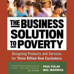The Business Solution to Poverty : Designing Products and Services for Three Billion New Customers - Paul Polak