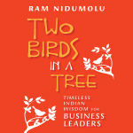 Two Birds in a Tree : Timeless Indian Wisdom for Business Leaders - Ram Nidumolu