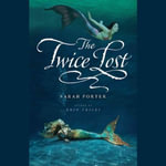 The Twice Lost : Lost Voices Trilogy - Sarah Porter