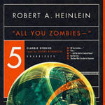 All You Zombies -- '' : Five Classic Stories - Robert A Heinlein