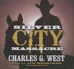 Silver City Massacre - Charles G West