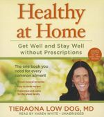 Healthy at Home : Get Well and Stay Well Without Prescriptions - Tieraona Low Dog