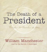 The Death of a President : November 20-November 25, 1963 - William Manchester