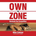 Own the Zone : Dominate the Competition - Allan Colman
