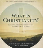 What Is Christianity? : Classical Christian Audiobooks from Legendary Authors - Charles Haddon Spurgeon