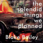 The Splendid Things We Planned : A Family Portrait - Blake Bailey