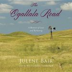 The Ogallala Road : A Memoir of Love and Reckoning - Julene Bair