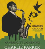 Kansas City Lightning : The Rise and Times of Charlie Parker - Stanley Crouch