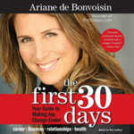 The First 30 Days : Your Guide to Making Any Change Easier - Ariane De Bonvoisin