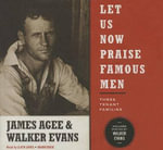 Let Us Now Praise Famous Men : Three Tenant Families - James Agee