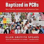 Baptized in PCBs : Race, Pollution, and Justice in an All-American Town - Ellen Griffith Spears