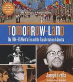 Tomorrow-Land : The 1964-65 World's Fair and the Transformation of America - Joseph Tirella