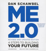 Me 2.0, Revised and Updated Edition : 4 Steps to Building Your Future - Dan Schawbel