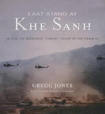 Last Stand at Khe Sanh : The US Marines Finest Hour in Vietnam - Gregg Jones