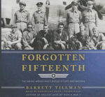 Forgotten Fifteenth : The Daring Airmen Who Crippled Hitler S Oil Supply - Barrett Tillman