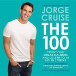 The 100 : Count Only Sugar Calories and Lose Up to 18 Lbs. in 2 Weeks - Jorge Cruise