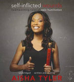 Self-Inflicted Wounds : Heartwarming Tales of Epic Humiliation - Aisha Tyler