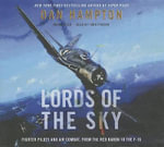 Lords of the Sky : Fighter Pilots and Air Combat, from the Red Baron to the F-16 - Dan Hampton