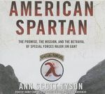 American Spartan : The Promise, the Mission, and the Betrayal of Special Forces Major Jim Gant - Ann Scott Tyson