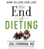 The End of Dieting : How to Live for Life - Joel Fuhrman
