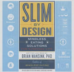 Slim by Design : Mindless Eating Solutions for Everyday Life - Brian Wansink