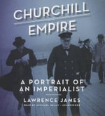 Churchill and Empire : A Portrait of an Imperialist - Lawrence James