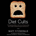 Diet Cults : The Surprising Fallacy at the Core of Nutrition Fads and a Guide to Healthy Eating for the Rest of Us - Matt Fitzgerald
