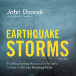Earthquake Storms : The Fascinating History and Volatile Future of the San Andreas Fault - John Dvorak