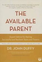 The Available Parent : Expert Advice for Raising Successful, Resilient, and Connected Teens and Tweens - Dr John Duffy