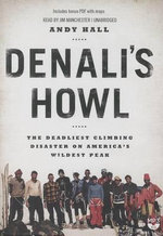 Denali's Howl : The Deadliest Climbing Disaster on America's Wildest Peak - Andy Hall