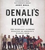 Denali S Howl : The Deadliest Climbing Disaster on America S Wildest Peak - Andy Hall