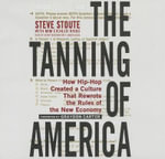The Tanning of America : How Hip-Hop Created a Culture That Rewrote the Rules of the New Economy - Steve Stoute