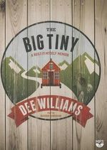 The Big Tiny : A Built-It-Myself Memoir - Dee Williams