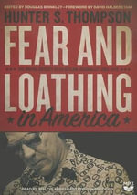 Fear and Loathing in America : The Brutal Odyssey of an Outlaw Journalist, 1968 1976 - Hunter S Thompson