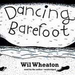 Dancing Barefoot : Five Short But True Stories about Life in the So-Called Space Age - Wil Wheaton
