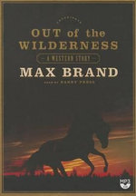 Out of the Wilderness - Max Brand