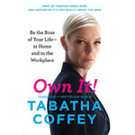 Own It! : Be the Boss of Your Life at Home and in the Workplace - Tabatha Coffey