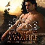 How to Seduce a Vampire (Without Really Trying) : Love at Stake - Kerrelyn Sparks