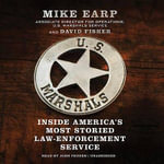 U.S. Marshals : Inside America's Most Storied Law Enforcement Service - Mike Earp