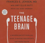 The Teenage Brain : A Neuroscientist S Survival Guide to Raising Adolescents and Young Adults - Frances E Jensen
