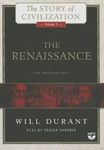 The Renaissance : A History of Civilization in Italy from 1304 1576 Ad - Will Durant