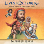 Lives of the Explorers : Discoveries, Disasters (and What the Neighbors Thought) - Kathleen Krull
