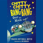 Chitty Chitty Bang Bang Over the Moon : Chitty Chitty Bang Bang - Frank Cottrell Boyce